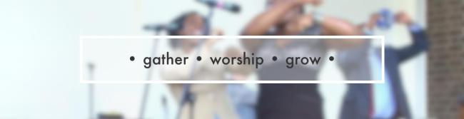 gathering.worship.grow